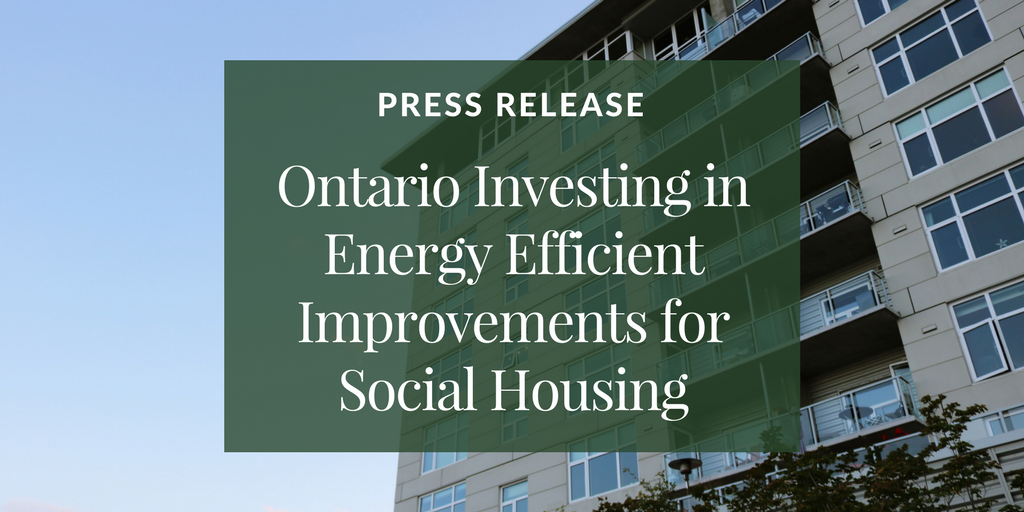 Press Release: Ontario Investing in Energy Efficient Improvements for Social Housing – Improving Living Conditions and Fighting Climate Change